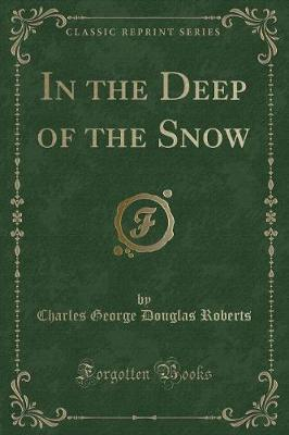 In the Deep of the Snow (Classic Reprint)