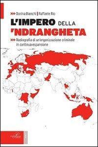 L'impero della 'ndrangheta. Radiografia di un'organizzazione criminale in continua espansione