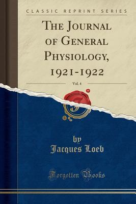 The Journal of General Physiology, 1921-1922, Vol. 4 (Classic Reprint)