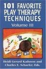 101 Favorite Play Therapy Techniques, Vol. 3