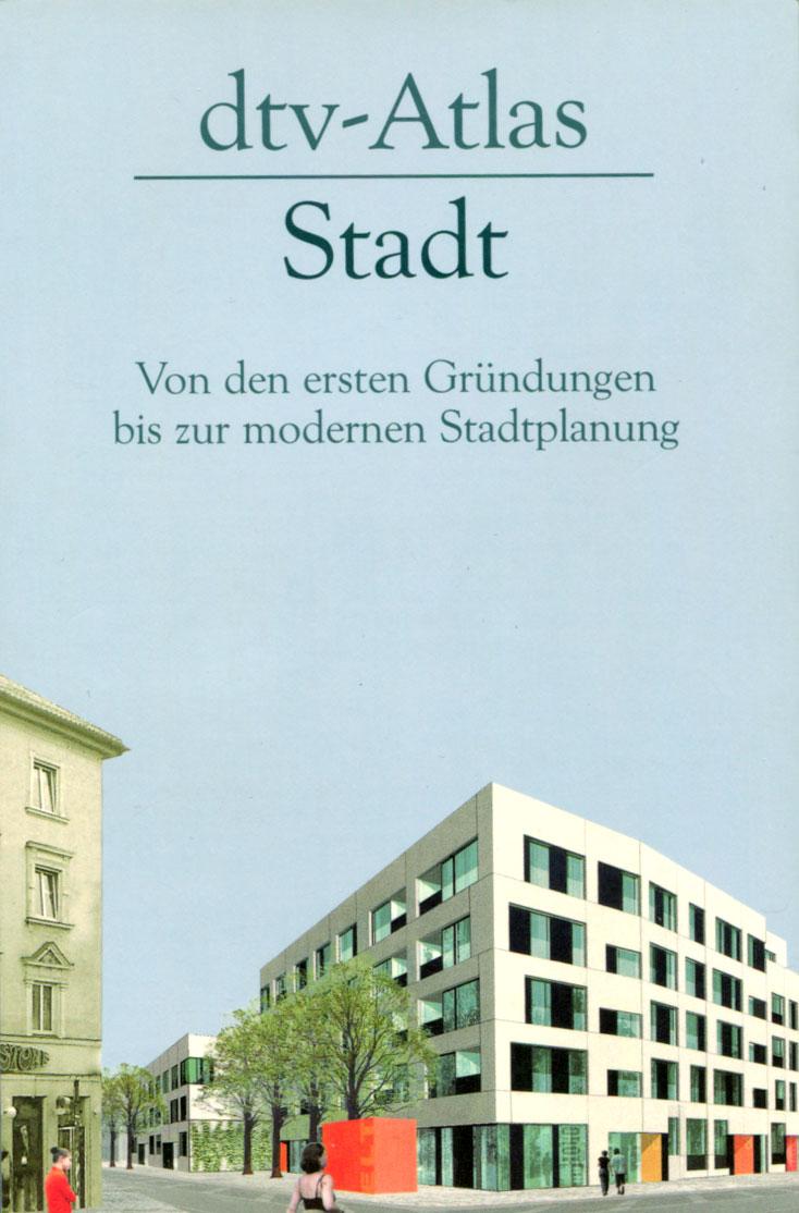 dtv - Atlas Stadt. Von den ersten Gründungen bis zur modernen Stadtplanung.