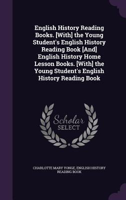 English History Reading Books. [With] the Young Student's English History Reading Book [And] English History Home Lesson Books. [With] the Young Student's English History Reading Book