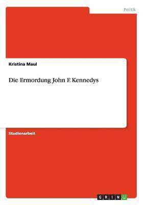 Die Ermordung John F. Kennedys
