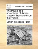 The Travels and Adventures of James Massey. Translated from the French.