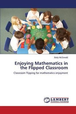 Enjoying Mathematics in the Flipped Classroom