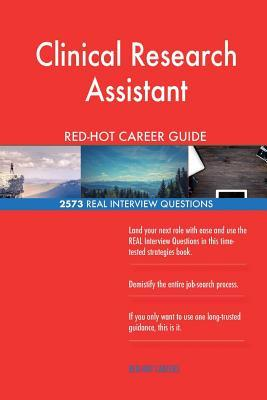 Clinical Research Assistant RED-HOT Career Guide; 2573 REAL Interview Questions