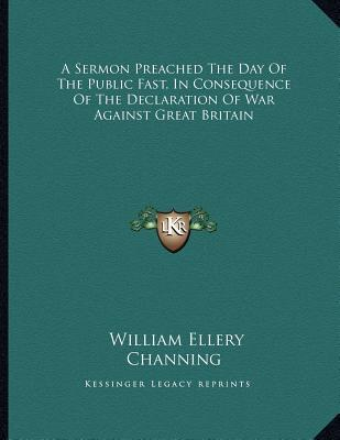 A Sermon Preached the Day of the Public Fast, in Consequence of the Declaration of War Against Great Britain