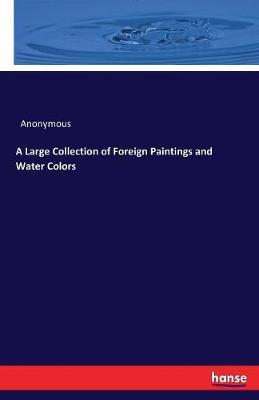 A Large Collection of Foreign Paintings and Water Colors