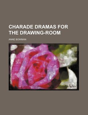 Charade Dramas for the Drawing-Room