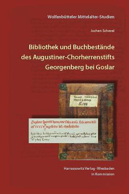 Die Buchbestande Des Augustiner-chorherrenstifts Georgenberg Bei Goslar Im Mittelalter Bis Zur Zerstorung 1527