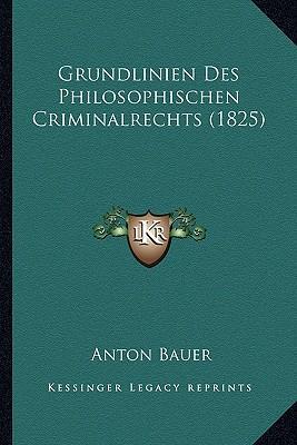Grundlinien Des Philosophischen Criminalrechts (1825)