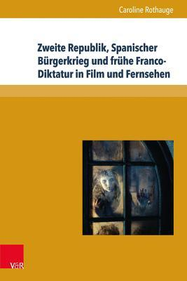 Zweite Republik, Spanischer Burgerkrieg Und Fruhe Franco-diktatur in Film Und Fernsehen