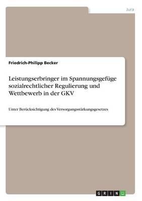 Leistungserbringer im Spannungsgefüge sozialrechtlicher Regulierung und Wettbewerb in der GKV