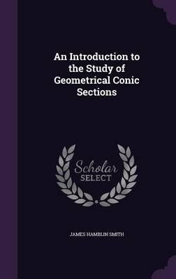 An Introduction to the Study of Geometrical Conic Sections