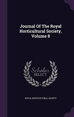Journal of the Royal Horticultural Society, Volume 8
