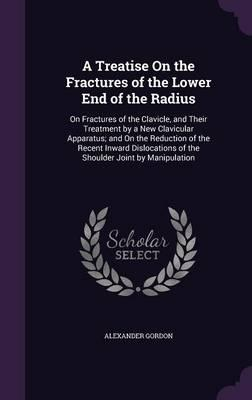 A Treatise on the Fractures of the Lower End of the Radius