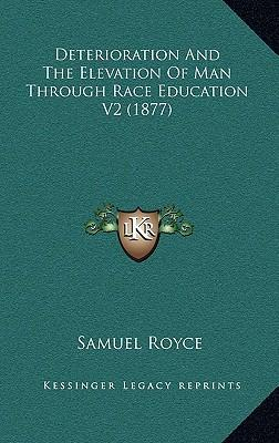 Deterioration and the Elevation of Man Through Race Educatiodeterioration and the Elevation of Man Through Race Education V2 (1877) N V2 (1877)