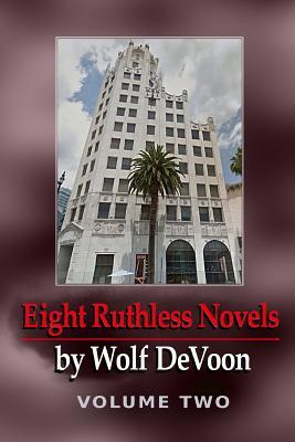 Eight Ruthless Novels by Wolf DeVoon, Vol. 2
