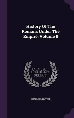 History of the Romans Under the Empire, Volume 8