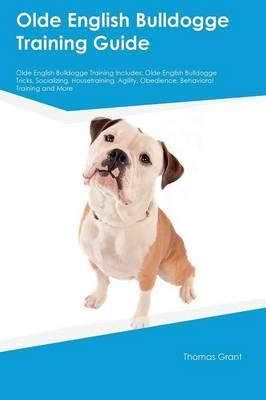 Olde English Bulldogge Training Guide Olde English Bulldogge Training Includes