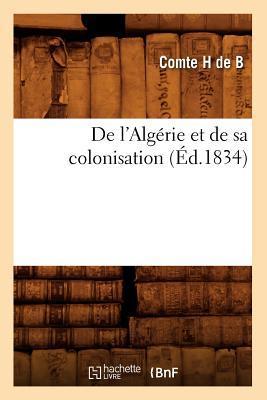 De l'Algérie et de Sa Colonisation ; (ed.1834)