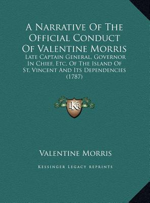 A   Narrative of the Official Conduct of Valentine Morris a Narrative of the Official Conduct of Valentine Morris