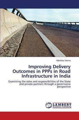 Improving Delivery Outcomes in PPPs in Road Infrastructure in India