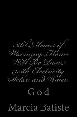 All Means of Warming Home Will Be Done With Electricity Solar and Water