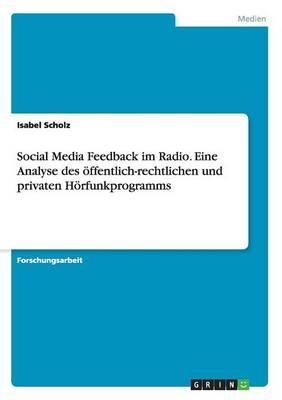 Social Media Feedback im Radio. Eine Analyse des öffentlich-rechtlichen und privaten Hörfunkprogramms