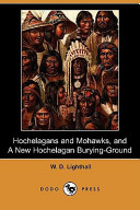 Hochelagans and Mohawks, and a New Hochelagan Burying-Ground (Dodo Press)