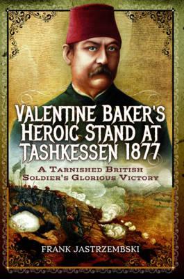 Valentine Baker's Heroic Stand at Tashkessen 1877