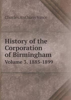 History of the Corporation of Birmingham Volume 3. 1885-1899