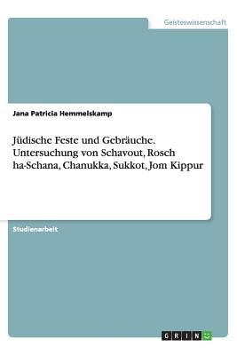Jüdische Feste und Gebräuche. Untersuchung von Schavout, Rosch ha-Schana, Chanukka, Sukkot, Jom Kippur