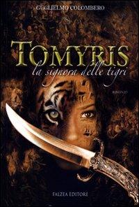Tomyris. La signora delle tigri