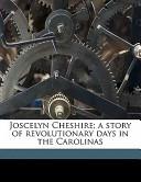 Joscelyn Cheshire; a Story of Revolutionary Days in the Carolinas
