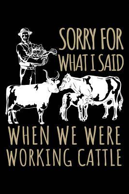 Sorry for What I Said When We Were Working Cattle