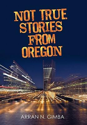 Not True Stories from Oregon