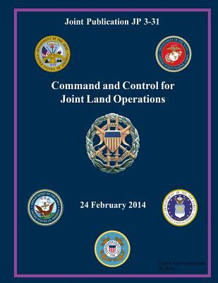 Joint Publication 3-31 Command and Control for Joint Land Operations 24 February 2014