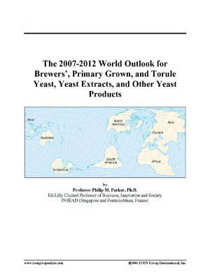 The 2007-2012 World Outlook for Brewers', Primary Grown, and Torule Yeast, Yeast Extracts, and Other Yeast Products
