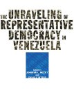 The Unraveling of Representative Democracy in Venezuela