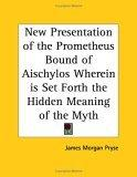 New Presentation of the Prometheus Bound of Aischylos Wherein is Set Forth the Hidden Meaning of the Myth