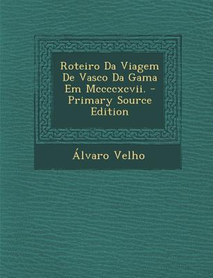 Roteiro Da Viagem de Vasco Da Gama Em MCCCCXCVII. - Primary Source Edition