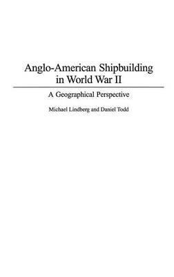Anglo-American Shipbuilding In World War II