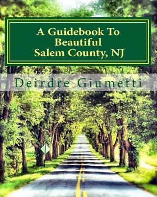 A Guidebook to Beautiful Salem County, Nj