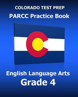 Colorado Test Prep Parcc Practice Book English Language Arts, Grade 4