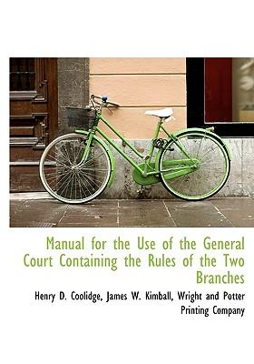 Manual for the Use of the General Court Containing the Rules of the Two Branches