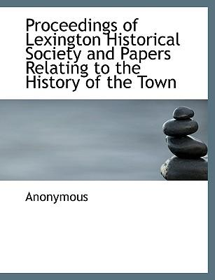Proceedings of Lexington Historical Society and Papers Relating to the History of the Town