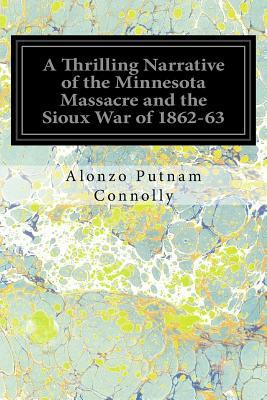 A Thrilling Narrative of the Minnesota Massacre and the Sioux War of 1862-63