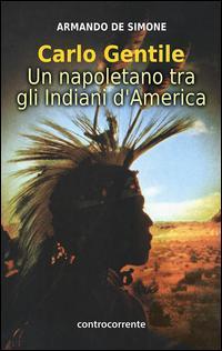 Carlo Gentile. Un napoletano tra gli indiani d'America
