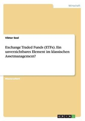 Exchange Traded Funds (ETFs). Ein unverzichtbares Element im klassischen Assetmanagement?
